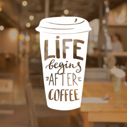 Coffee Shop Window Sign - Life Begins After Coffee