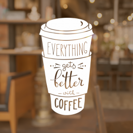 Coffee Shop Window Sign - Everything Gets Better After Coffee