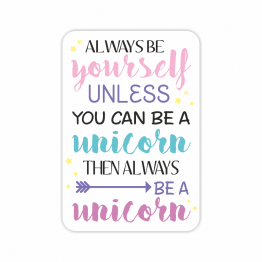Always be a Unicorn Vinyl Stickers